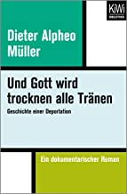 Und Gott wird trocknen alle Tränen: Geschichte einer Deportation. Ein dokumentarischer Roman (German Edition)