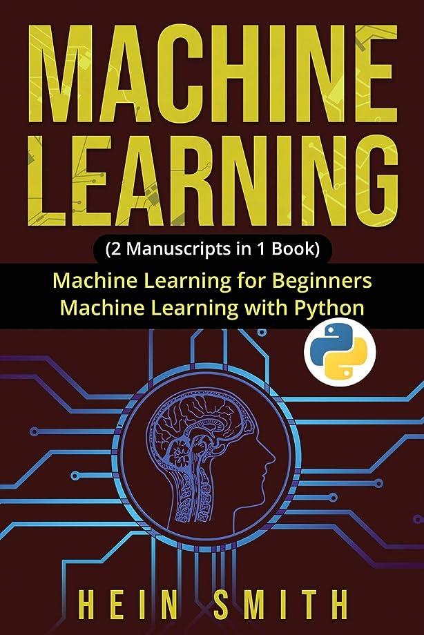 呼吸する辞任する必須MACHINE LEARNING: 2 Manuscripts in 1 Book: Machine Learning For Beginners & Machine Learning With Python