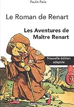 Le Roman de Renart: Les Aventures de Maître Renart (Nouvelle édition intégrale adaptée) (French Edition)