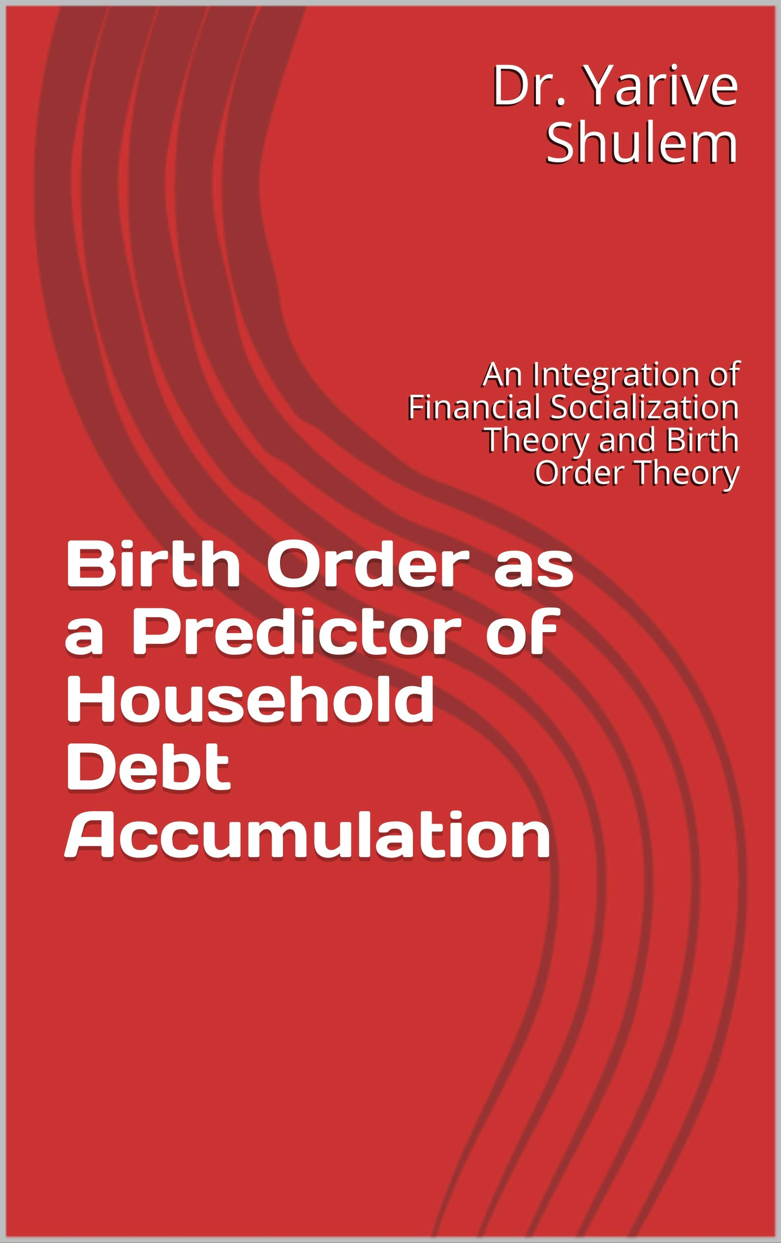 Birth Order as a Predictor of Household Debt Accumulation: An Integration of Financial Socialization Theory and Birth Order Theory