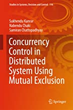 Concurrency Control in Distributed System Using Mutual Exclusion (Studies in Systems, Decision and Control Book 116)