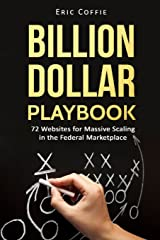 Billion Dollar Playbook: 72 Websites for Massive Scaling in the Federal Marketplace Paperback