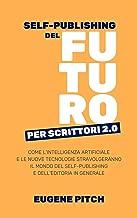 Self-Publishing del Futuro per Scrittori 2.0: Come l'intelligenza artificiale e le nuove tecnologie stravolgeranno il mondo del self-publishing e dell'editoria in generale (Italian Edition)