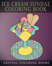 Ice Cream Sundae Coloring Book: Easy Simple Drawings for Dessert Lovers. a Great Gift for Anyone That Likes Plain Line Designs. Color Away Your Stress and Relax.