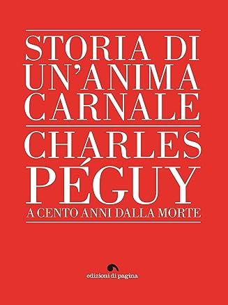 Storia di unanima carnale. Charles Péguy