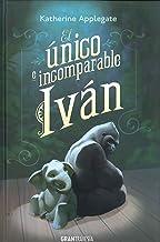 El único e incomparabe Iván (Middle Grade) (Spanish Edition)