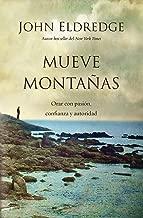 Mueve montañas: Orar con pasión, confianza y autoridad (Spanish Edition)