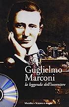 Guglielmo Marconi. La Leggenda Dell