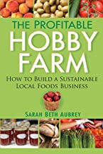 The Profitable Hobby Farm, How to Build a Sustainable Local Foods Business PDF