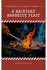 A Backyard Barbecue Feast : 15 Great Recipes For Your Next Holiday Cookout Kindle Edition