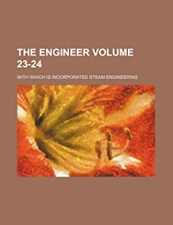 The Engineer Volume 23-24; With Which Is Incorporated Steam Engineering