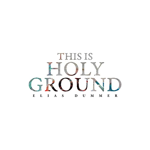 Elias Dummer - This Is Holy Ground [Deluxe Single] (2019)