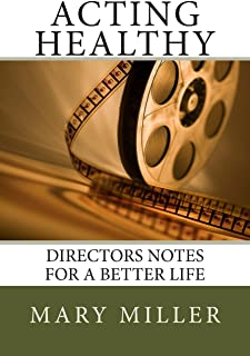 Acting Healthy: Directors Notes for a Better Life