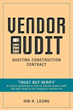 """Vendor Audit - Auditing Construction Contract: """"Trust but Verify"""" A concise guidebook on how to execute vendor audit that add values to the company's bottom-line"""