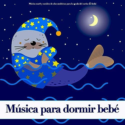 Música para dormir bebé: Música suave y sonidos de olas ...