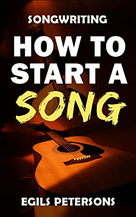 SONGWRITING: How To Start A Song: Song Structure, Title Ideas, Chord Progressions