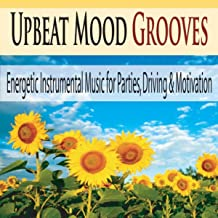 Upbeat Mood Grooves: Energetic Instrumental Music for Parties, Driving & Motivation