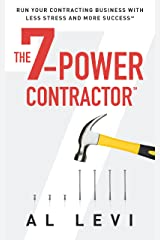 The 7-Power Contractor: Run Your Contracting Business With Less Stress and More Success Kindle Edition