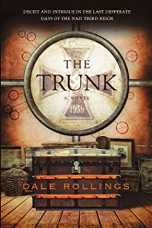 The Trunk: Deceit and Intrigue in the Last Desperate Days of the Nazi Third Reich A Novel 1939