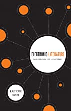 Electronic Literature: New Horizons for the Literary (Yusko Ward-Phillips Lectures in English Language and Literature)