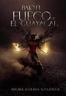 Bajo el fuego de El Guayacal 2 (Spanish Edition)
