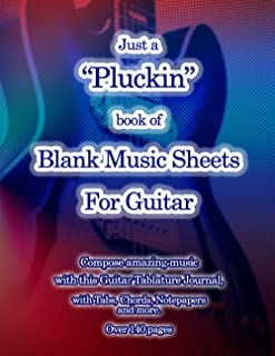 """Just a """"Pluckin"""" book of blank music sheets for guitar: A guitar tablature journal with tabs, chords notes and more for gu..."""