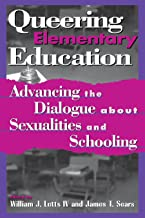 Queering Elementary Education: Advancing the Dialogue about Sexualities and Schooling (Curriculum, Cultures, and (Homo)Sex...