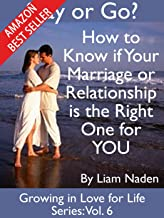 Stay or Go? How to Know if Your Marriage or Relationship is the Right One for YOU (Growing in Love for Life Series Book 6)