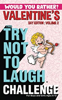 The Try Not To Laugh Challenge - Would You Rather? Valentine's Day Edition Volume 2 for Boys and Girls Ages 6-12