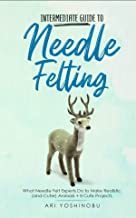 Intermediate Guide to Needle Felting: What Needle Felt Experts Do to Make Realistic (and Cuter) Animals + 8 Cute Projects