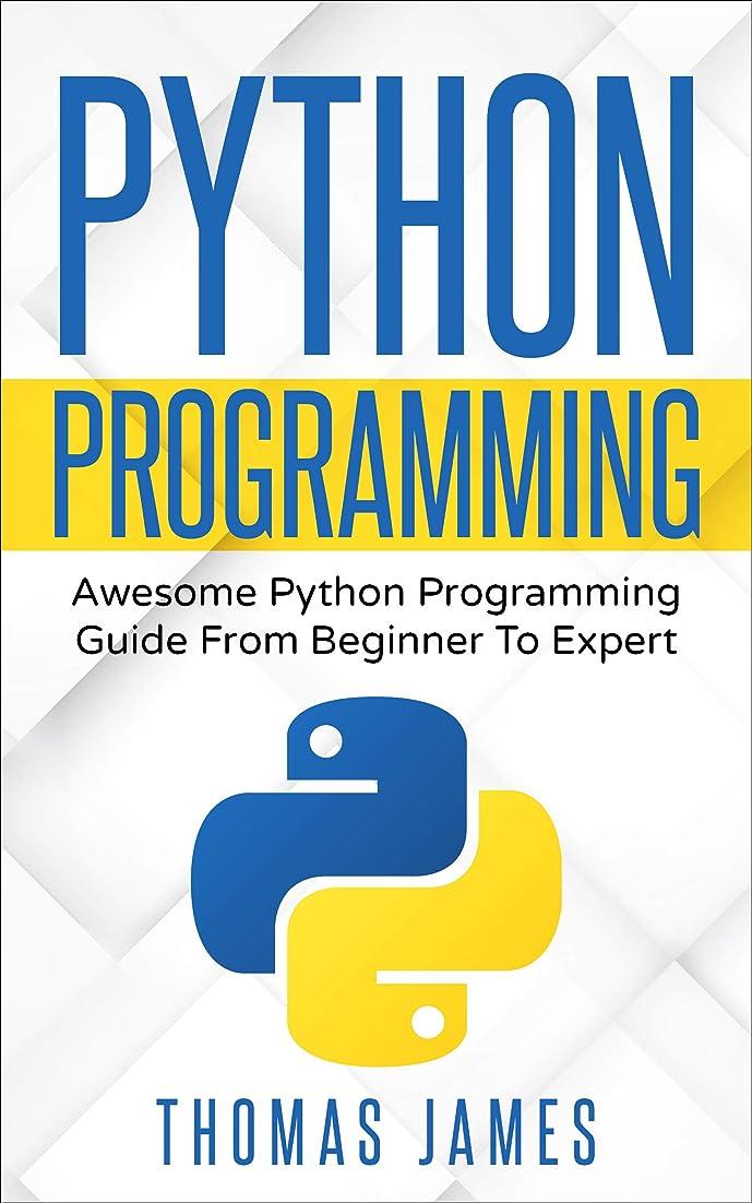 ラジウム満員芸術Python Programming: Awesome Python Programming Guide from Beginner to Expert (English Edition)