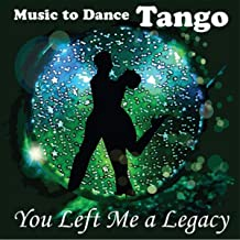 You Left Me a Legacy: Music to Dance Tango