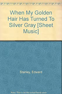 When My Golden Hair Has Turned To Silver Gray [Sheet Music]