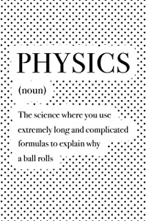 Physics The Science Where You Use Extremely Long And Complicated Formulas To Explain Why A Ball Rolls: A 6x9 Inch Matte So...