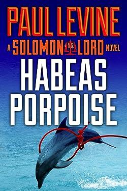 HABEAS PORPOISE (Solomon vs. Lord Legal Thrillers Book 4)