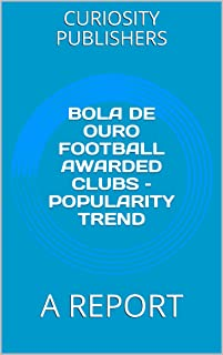 BOLA DE OURO FOOTBALL AWARDED CLUBS – POPULARITY TREND: A REPORT