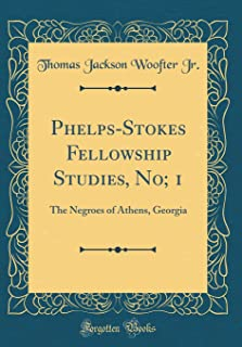 Phelps-Stokes Fellowship Studies, No; 1: The Negroes of Athens, Georgia (Classic Reprint)