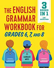 The English Grammar Workbook for Grades 6, 7, and 8: 125+ Simple Exercises to Improve..