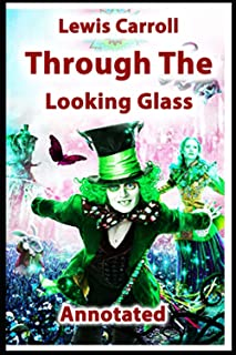 Through the Looking Glass (And What Alice Found There) (Annotated Edition 2)