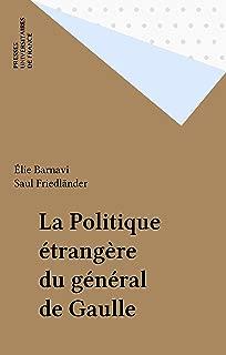 La Politique étrangère du général de Gaulle (French Edition)