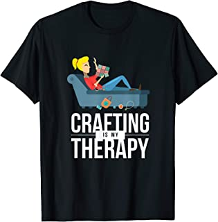 Funny Arts & Crafts Crafter Humor Crafting Therapy T-Shirt