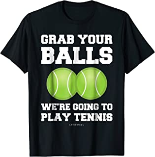 Funny Tennis Shirt Grab Your Balls Were Going To Play Tennis