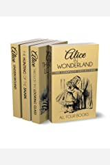 Alice in Wonderland Collection – All Four Books: Alice in Wonderland, Alice Through the Looking Glass, Hunting of the Snark and Alice Underground (Illustrated) Kindle Edition