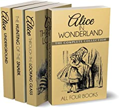 Alice in Wonderland Collection – All Four Books: Alice in Wonderland, Alice Through the Looking Glass, Hunting of the Snark and Alice Underground (Illustrated)