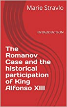 The Romanov Case and the historical participation of King Alfonso XIII: INTRODUCTION (English Edition)