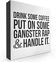 Barnyard Designs Drink Some Coffee Put On Some Gangster Rap Box Sign, Modern Quote Home..