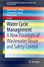 Water Cycle Management: A New Paradigm of Wastewater Reuse and Safety Control (SpringerBriefs in Water Science and Technology)