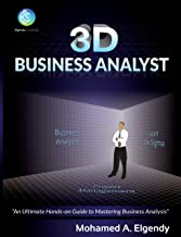 3D Business Analyst: The Ultimate Hands-on Guide to Mastering Business Analysis