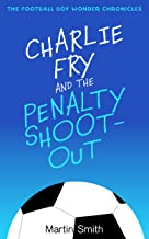 Charlie Fry and the Penalty Shootout: The Football Boy Wonder Chronicles: (Books for kids 9-12)