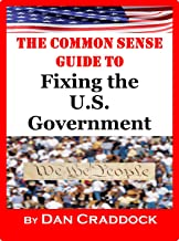 The Common Sense Guide to Fixing the U.S. Government